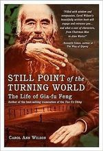 Still Point of the Turning World : The Life of Gia-Fu Feng - Carol Ann Wilson