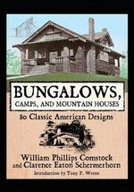 Bungalows, Camps, and Mountain Houses : 80 Classic American Designs - William Phillips Comstock