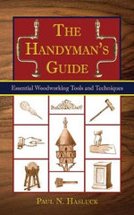 The Handyman's Guide : Essential Woodworking Tools and Techniques - Paul N Hasluck