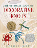 The Ultimate Book of Decorative Knots - Lindsey Philpott