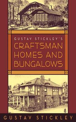 Gustav Stickley's Craftsman Homes and Bungalows - Gustav Stickley