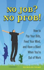 No Job? No Prob! : How to Pay Your Bills, Feed Your Mind, and Have a Blast When You're Out of Work - Nicholas J Nigro