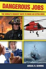 Dangerous Jobs : The World's Riskiest Ways to Make an Extra Buck - Abigail R Gehring