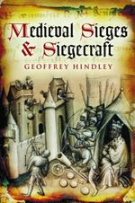 Medieval Sieges & Siegecraft - Geoffrey Hindley