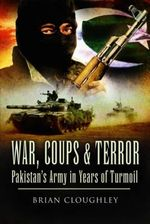 War, Coups & Terror : Pakistan's Army in Years of Turmoil - Brian Cloughley
