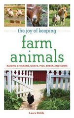 Joy of Keeping Farm Animals : Raising Chickens, Goats, Pigs, Sheep, and Cows - L. Childs