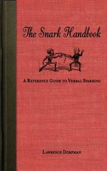 The Snark Handbook : A Reference Guide to Verbal Sparring - Lawrence Dorfman