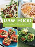 Raw Food : A Complete Guide For Every Meal Of The Day :  A Complete Guide For Every Meal Of The Day - Irmela Lilja