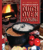 The Complete Book of Dutch Oven Cooking - J Wayne Fears