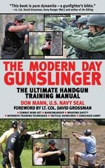 The Modern Day Gunslinger : The Ultimate Handgun Training Manual - Don Mann