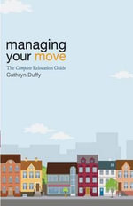 Managing Your Move : The Complete Relocation Guide - Cathryn L Duffy