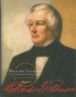 Millard Fillmore : Our Thirteenth President - Gerry Souter