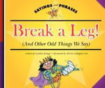 Break a Leg! : (And Other Odd Things We Say) - Cynthia Fitterer Klingel