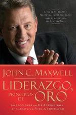 Liderazgo, Principios de Oro : Las Lecciones Que He Aprendido de una Vida de Liderazgo :  Las Lecciones Que He Aprendido de una Vida de Liderazgo - John C Maxwell