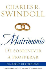 Matrimonio : de Sobrevivir A Prosperar : Cuaderno de Ejercicios / Marriage : From Surviving to Thriving Workbook :  de Sobrevivir A Prosperar : Cuaderno de Ejercicios / Marriage : From Surviving to Thriving Workbook - Charles R. Swindoll