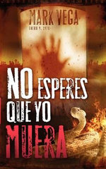 No Esperes Que Yo Muera / Don't Wait for Me to Die - Mark Vega
