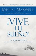 !Vive Tu Sueno!: 10 Preguntas Que Te Ayudaran a Verlo y Obtenerlo :  10 Preguntas Que Te Ayudaran a Verlo y Obtenerlo - John C Maxwell