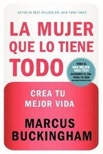 La Mujer Que Lo Tiene Todo : Crea Tu Mejor Vida - Marcus Buckingham