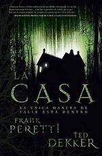 La Casa :  La Unica Manera de Salir Esta Dentro - Frank Peretti