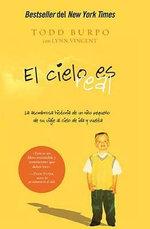 El Cielo Es Real : La Asombrosa Historia de un Nino Pequeno de su Viaje al Cielo de Ida y Vuelta - Todd Burpo