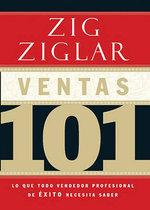 Ventas 101 : Lo Que Todo Vendedor Profesional de Exito Necesita Saber - Zig Ziglar
