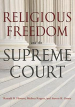 Religious Freedom and the Supreme Court : Church, State, and the Supreme Court - Ronald B. Flowers