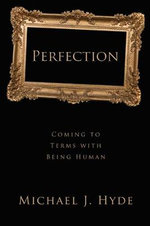 Perfection : Coming to Terms with Being Human - Michael J. Hyde