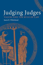 Judging Judges : Values and the Rule of Law - Jason E. Whitehead