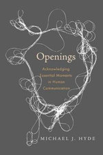 Openings : Acknowledging Essential Moments in Human Communication - Michael J. Hyde