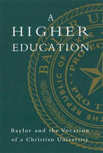 Higher Education : Baylor & the Vocation of a Christian University - Elizabeth Davis