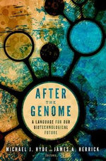 After the Genome : A Language for Our Biotechnological Future - Michael J. Hyde