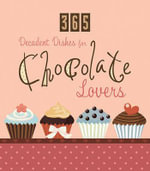 365 Decadent Dishes for Chocolate Lovers - Inc. Barbour Publishing