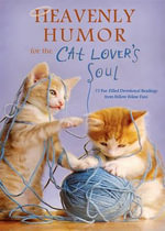 Heavenly Humor for the Cat Lover's Soul : 75 Fur-Filled Inspirational Readings - Inc Barbour Publishing