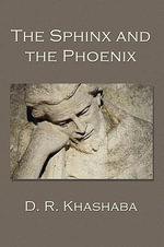 The Sphinx and the Phoenix : An Educator's Call for Curing the Condition of Dum... - D.R. Khashaba