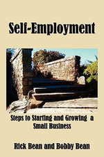 Self-Employment : Steps to Starting and Growing a Small Business - Rick Bean
