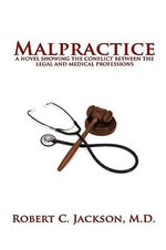 Malpractice : A Novel Showing the Conflict Between the Legal and Medical Professions - M.D. Robert C. Jackson