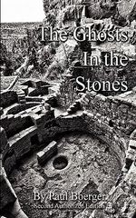 The Ghosts in the Stones - An Anasazi Saga - Paul Boerger