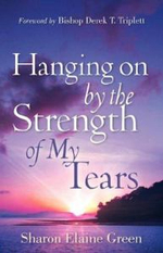 Hanging on by the Strength of My Tears - Sharon Elaine Green
