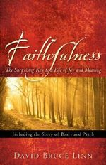 Faithfulness, The Surprising Key to a Life of Joy and Meaning : The All-consuming Epidemic - David, Bruce Linn
