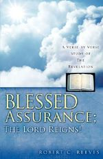 Blessed Assurance; The Lord Reigns! - Robert C Reeves
