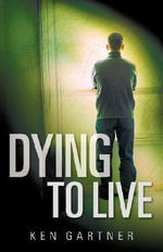 Dying to Live - Ken Gartner