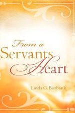 From a Servants Heart - Linda G. Burbank