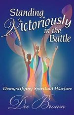 Standing Victoriously in the Battle - Dee Brown