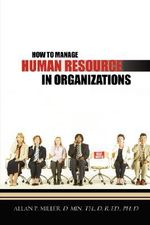 How to Manage Human Resource in Organizations - Allan P Miller