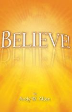 Believe! - Andy W Allen