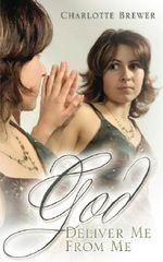 God Deliver Me from Me - Dr Charlotte Brewer