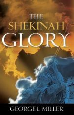 The Shekinah Glory - George L Miller