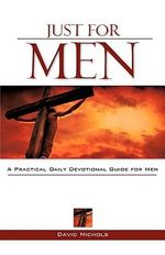 Just for Men : A Practical Daily Devotional Guide for Men - Dr. David Nichols