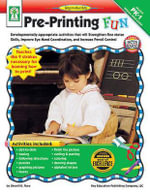 Pre-Printing Fun, Grades Pk - 1 : Developmentally-Appropriate Activities That Will Strengthen Fine Motor Skills, Improve Eye-Hand Coordination, and Increase Pencil Control - Sherrill B Flora