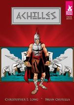 Achilles : Short Tales: Greek Myths - Christopher E Long
